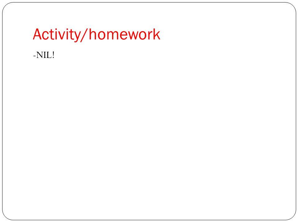 Activity/homework -NIL!