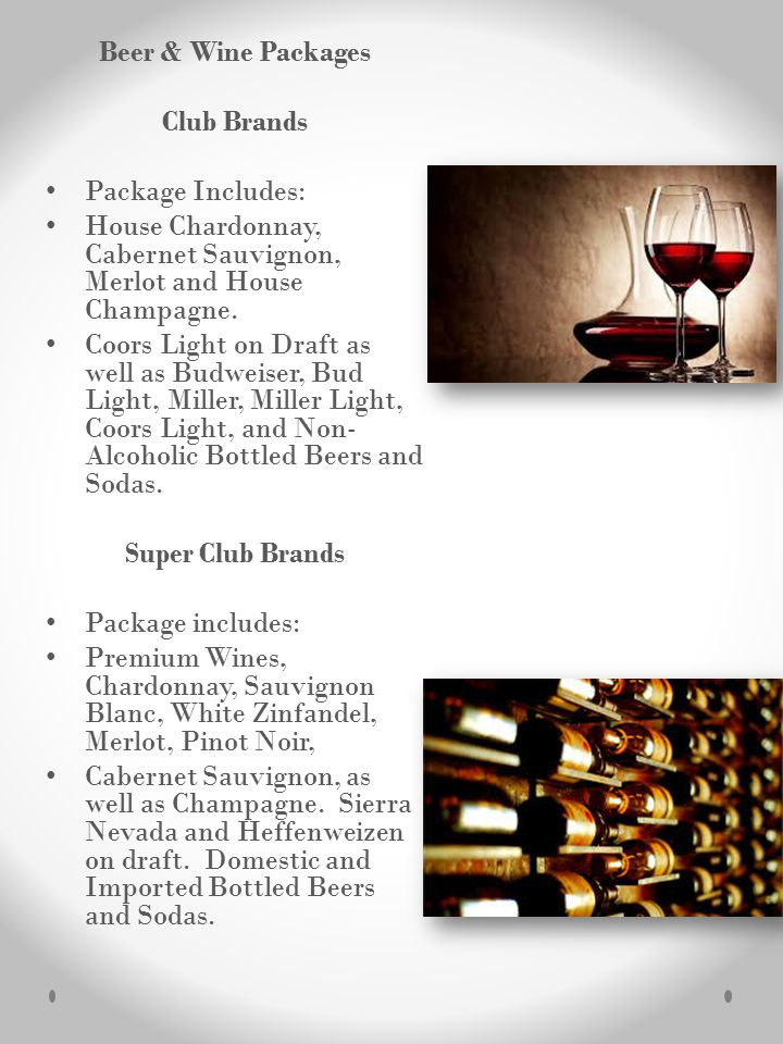 Beer & Wine Packages Club Brands Package Includes: House Chardonnay, Cabernet Sauvignon, Merlot and House Champagne.
