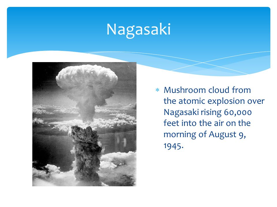 Nagasaki  Mushroom cloud from the atomic explosion over Nagasaki rising 60,000 feet into the air on the morning of August 9, 1945.