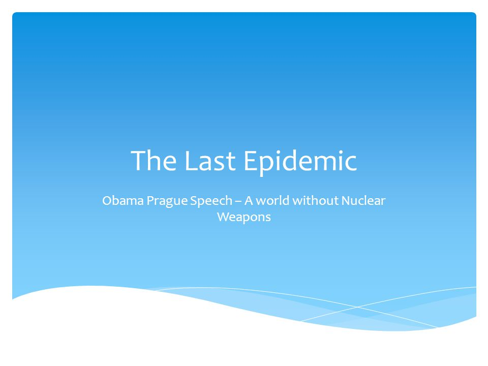 The Last Epidemic Obama Prague Speech – A world without Nuclear Weapons