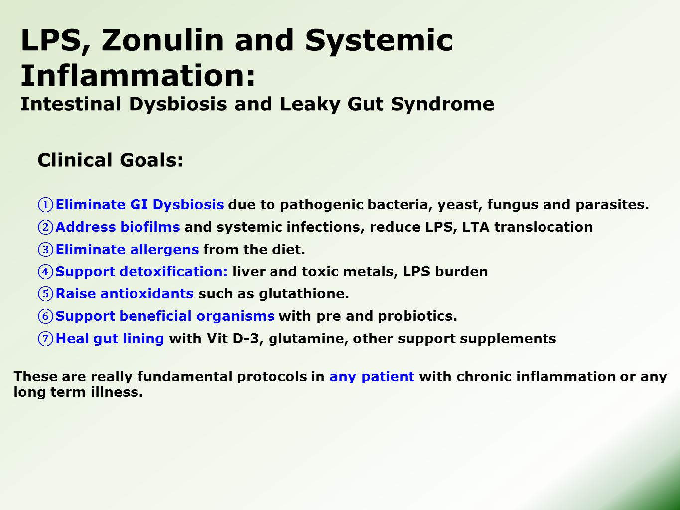 LPS, Zonulin and Systemic Inflammation: Intestinal Dysbiosis and Leaky Gut Syndrome Clinical Goals: ① Eliminate GI Dysbiosis due to pathogenic bacteria, yeast, fungus and parasites.