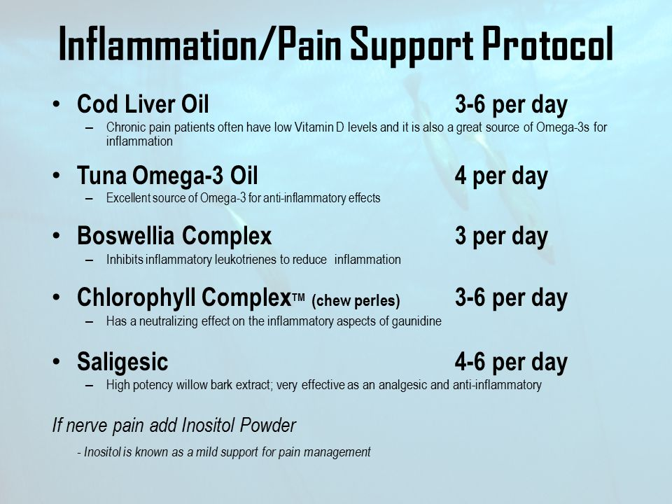 Inflammation/Pain Support Protocol Cod Liver Oil 3-6 per day – Chronic pain patients often have low Vitamin D levels and it is also a great source of