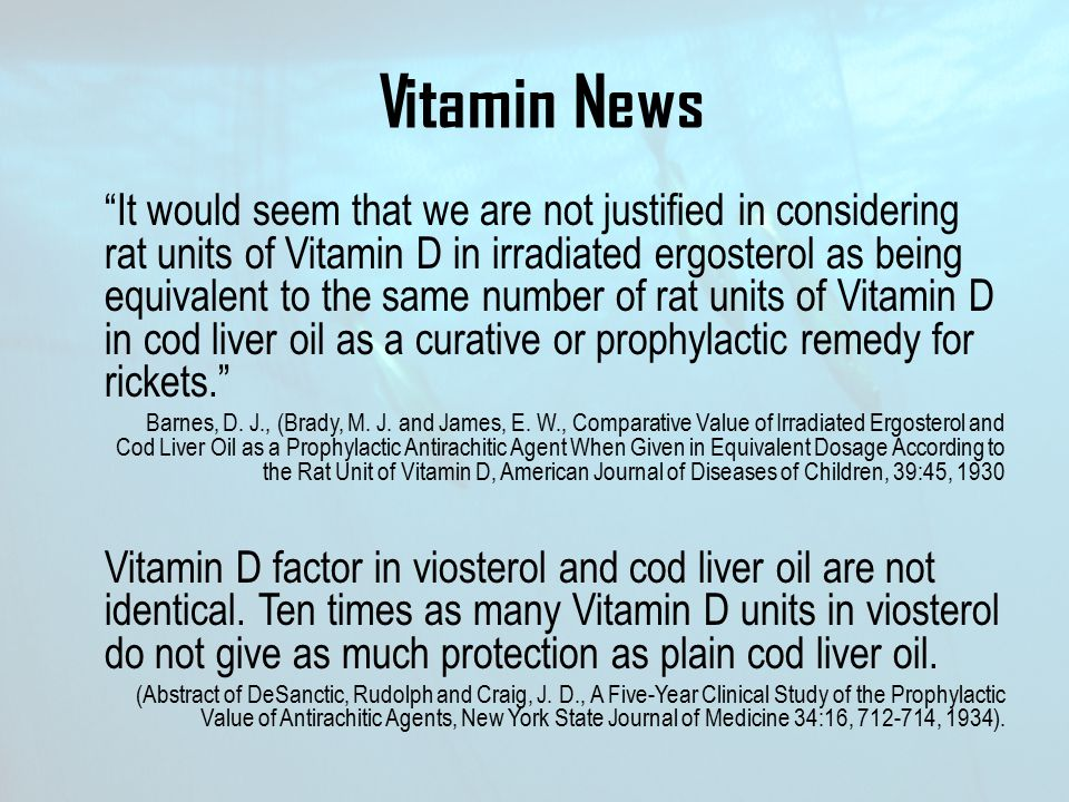 "Vitamin News ""It would seem that we are not justified in considering rat units of Vitamin D in irradiated ergosterol as being equivalent to the same n"