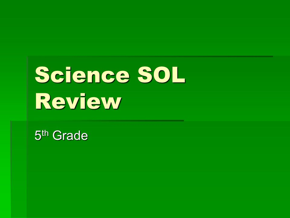 Science SOL Review 5 th Grade