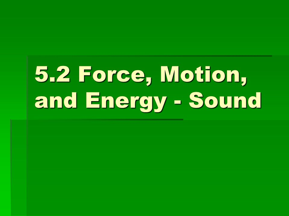 5.2a Compression waves  Sound – A form of energy produced and transmitted by vibrating matter  Sound travels in compression (longitudinal) waves
