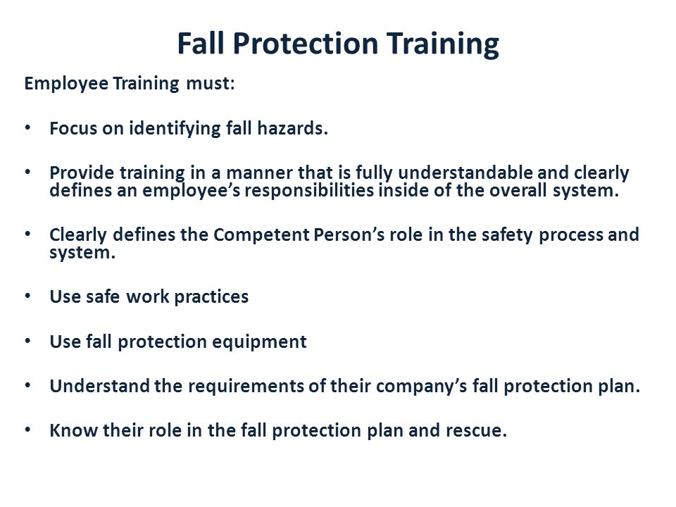 Fall Protection Training Employee Training must: Focus on identifying fall hazards.