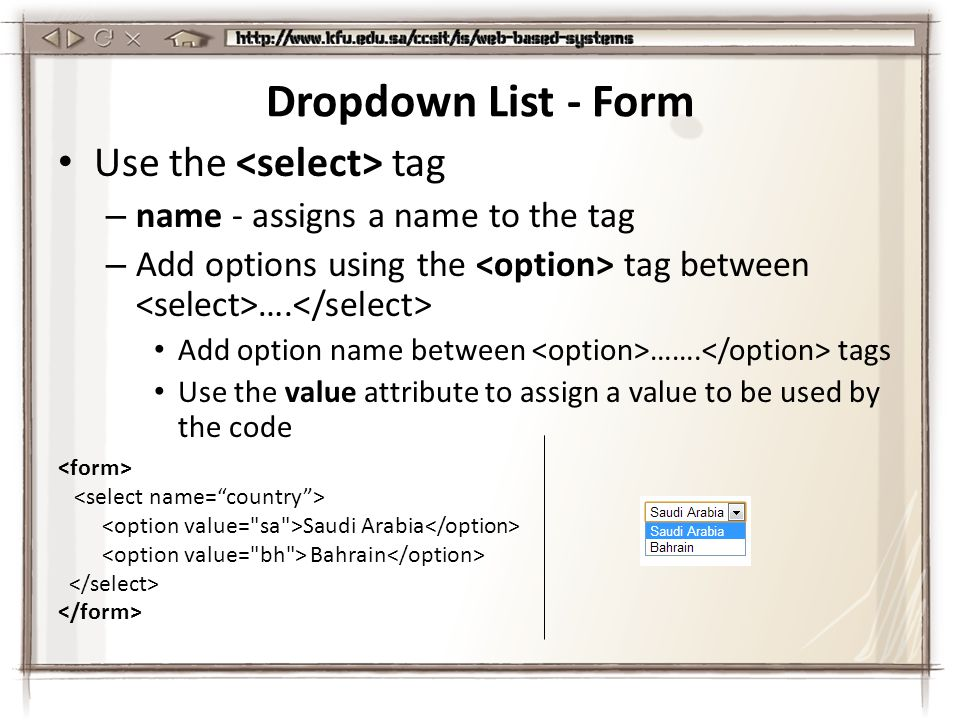 Dropdown List - Form Use the tag – name - assigns a name to the tag – Add options using the tag between ….