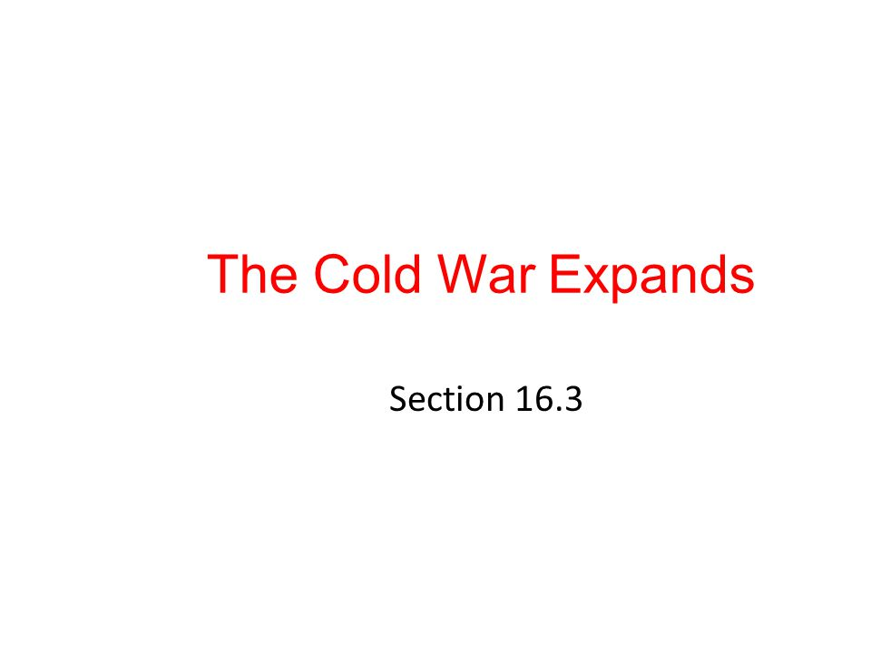The Cold War Expands Section 16.3
