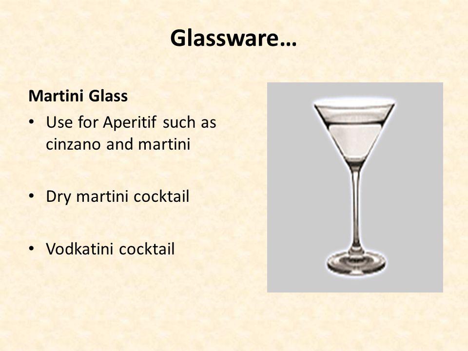 Glassware… Martini Glass Use for Aperitif such as cinzano and martini Dry martini cocktail Vodkatini cocktail