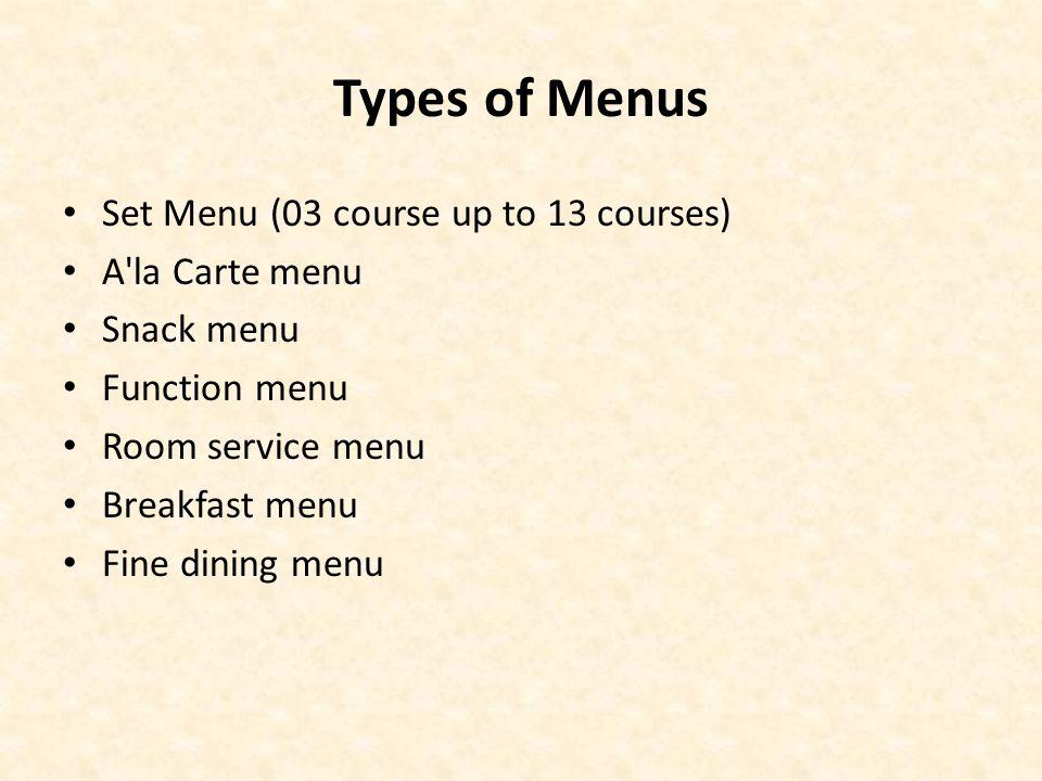 Types of Menus Set Menu (03 course up to 13 courses) A'la Carte menu Snack menu Function menu Room service menu Breakfast menu Fine dining menu