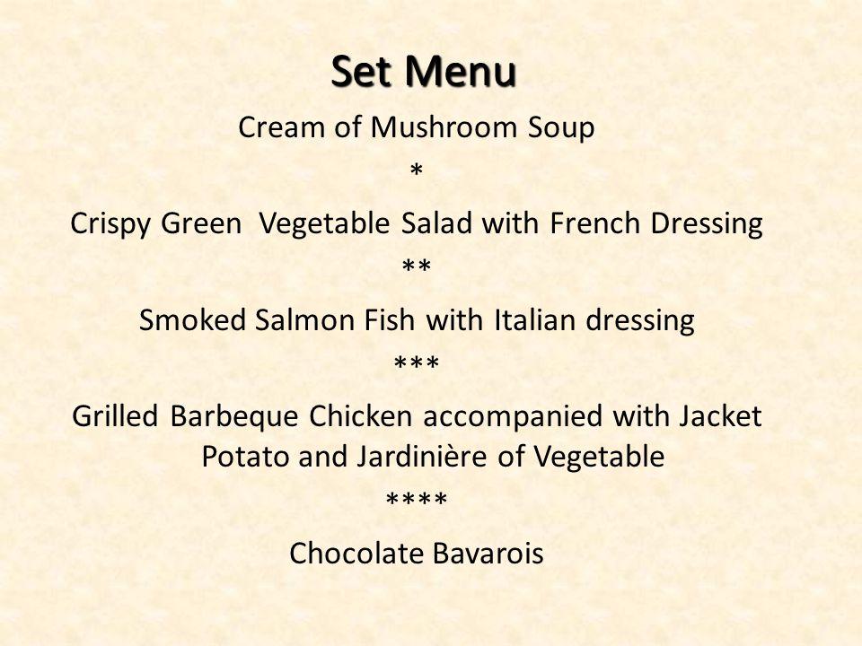 Set Menu Set Menu Cream of Mushroom Soup * Crispy Green Vegetable Salad with French Dressing ** Smoked Salmon Fish with Italian dressing *** Grilled B