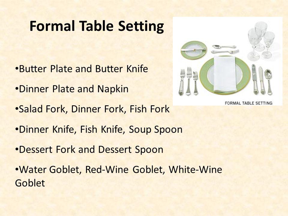 Butter Plate and Butter Knife Dinner Plate and Napkin Salad Fork, Dinner Fork, Fish Fork Dinner Knife, Fish Knife, Soup Spoon Dessert Fork and Dessert
