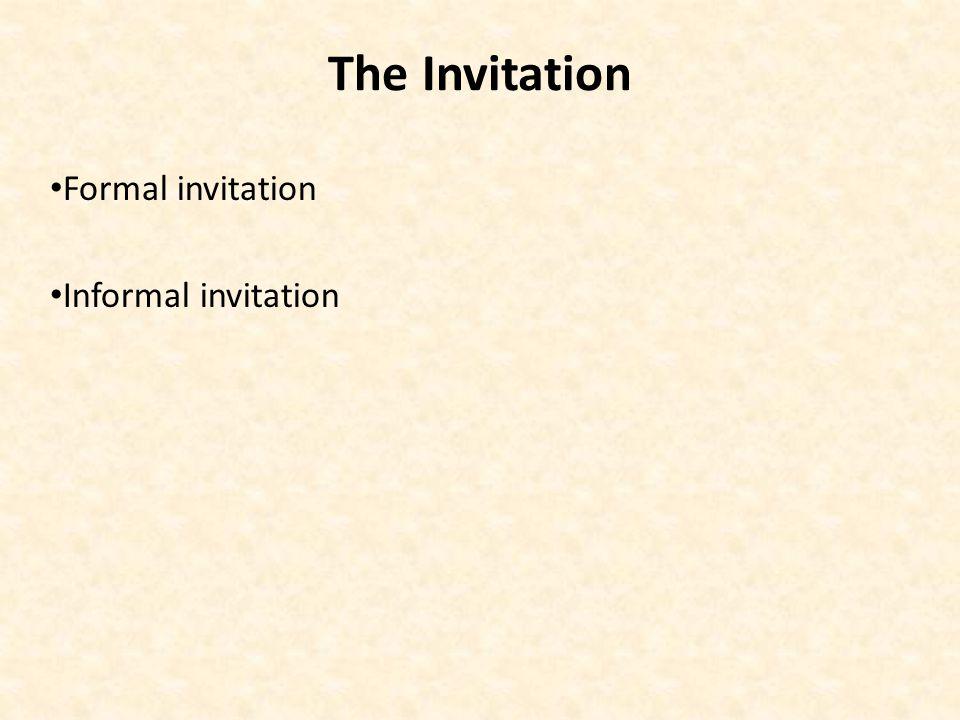 The Invitation Formal invitation Informal invitation