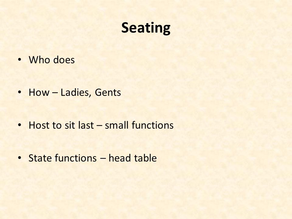 Seating Who does How – Ladies, Gents Host to sit last – small functions State functions – head table