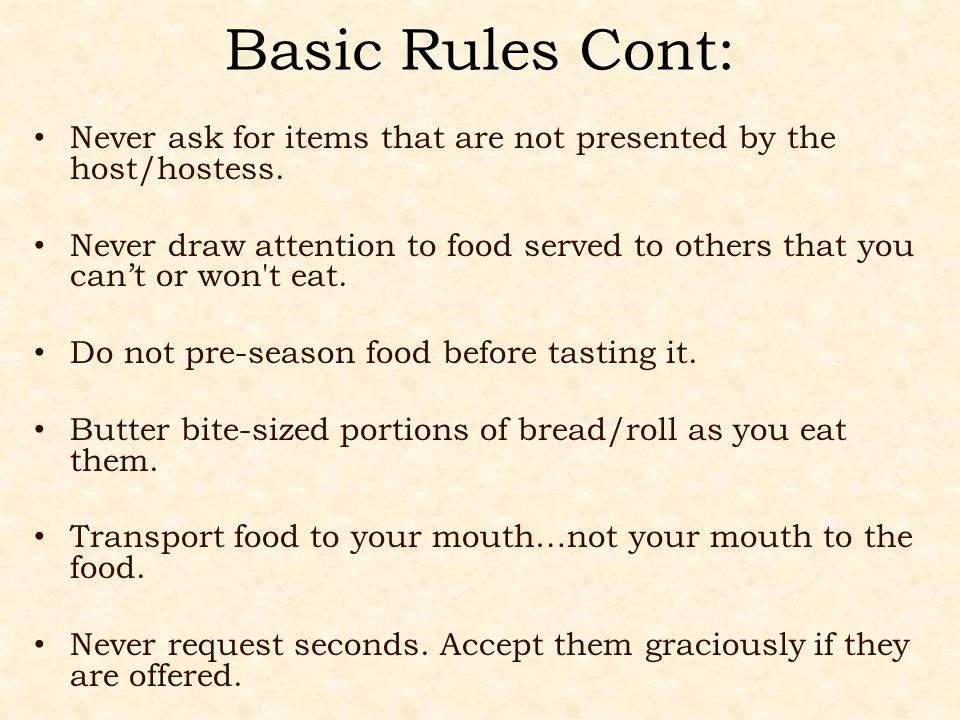Basic Rules Cont: Never ask for items that are not presented by the host/hostess.