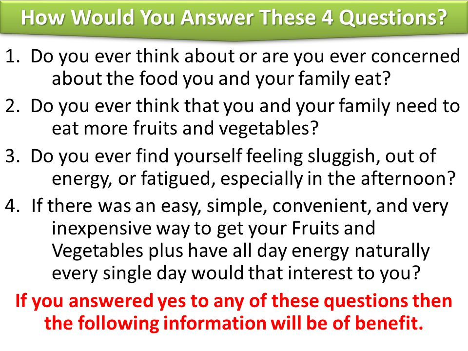 How Would You Answer These 4 Questions? 1. Do you ever think about or are you ever concerned about the food you and your family eat? 2. Do you ever th