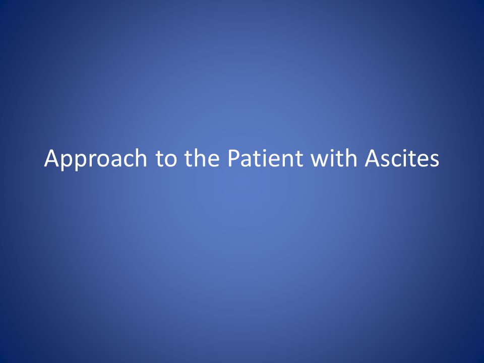 Approach to the Patient with Ascites