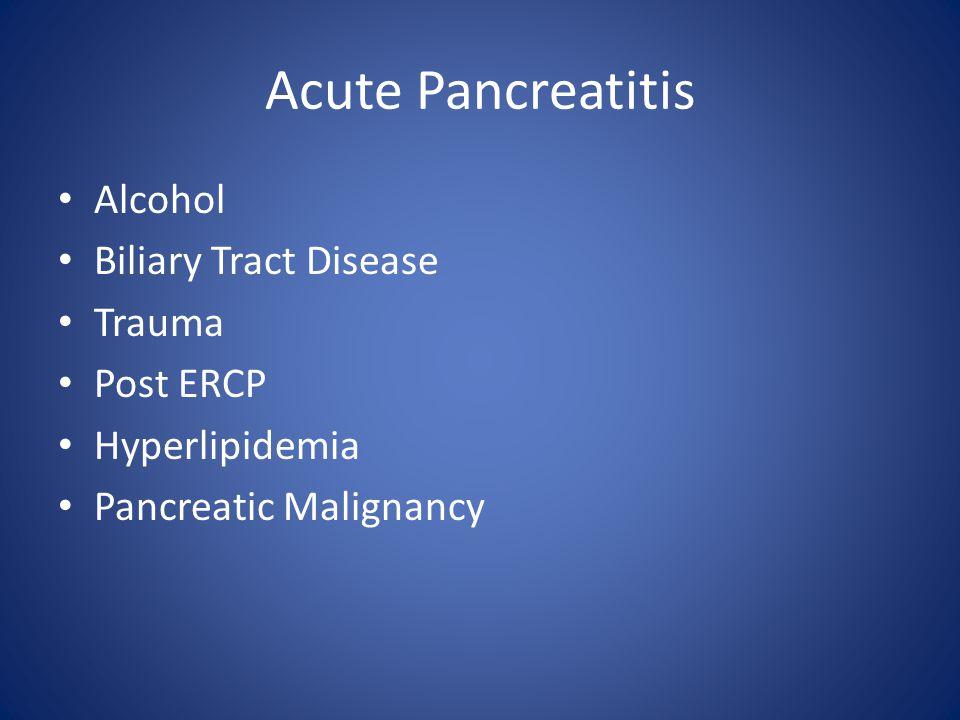 Acute Pancreatitis Alcohol Biliary Tract Disease Trauma Post ERCP Hyperlipidemia Pancreatic Malignancy