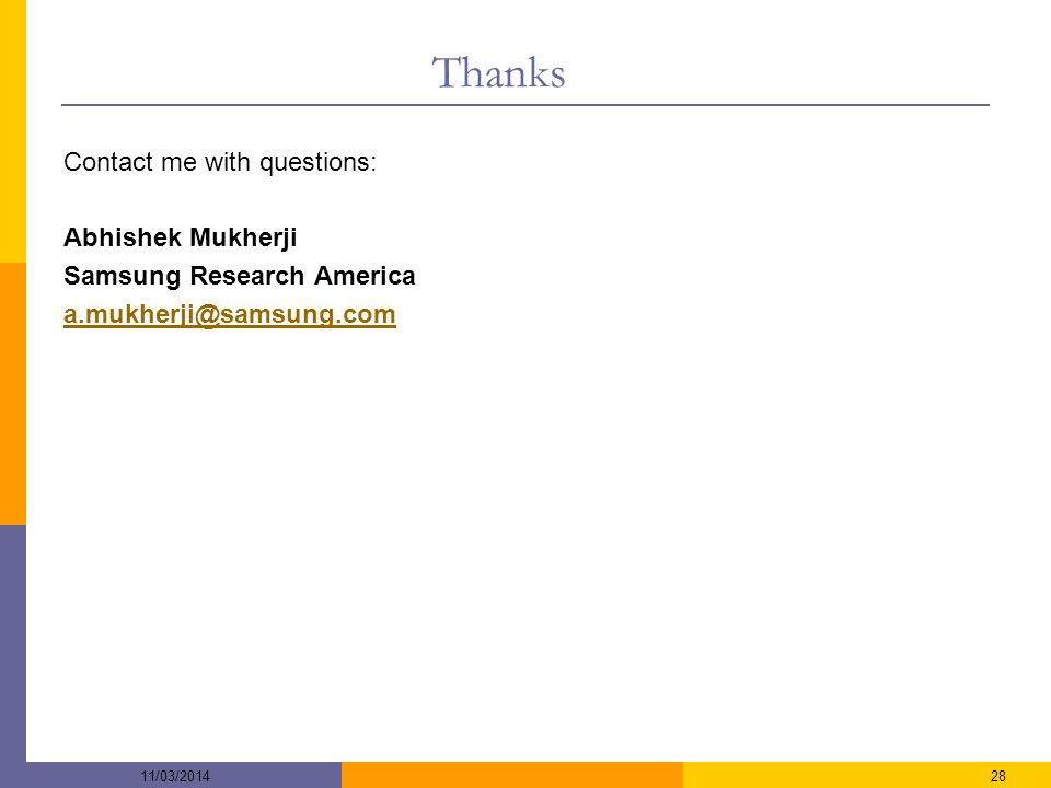 Thanks Contact me with questions: Abhishek Mukherji Samsung Research America a.mukherji@samsung.com 2811/03/2014