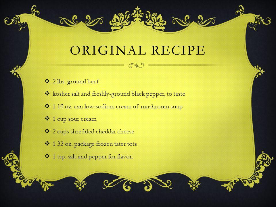 ORIGINAL RECIPE  2 lbs. ground beef  kosher salt and freshly-ground black pepper, to taste  1 10 oz. can low-sodium cream of mushroom soup  1 cup