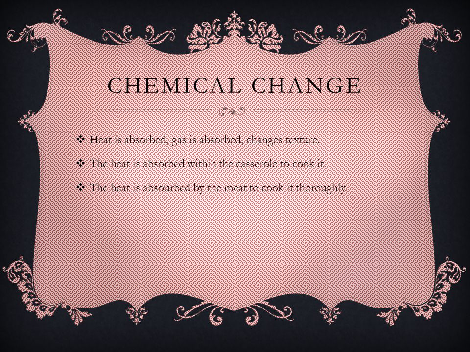 CHEMICAL CHANGE  Heat is absorbed, gas is absorbed, changes texture.