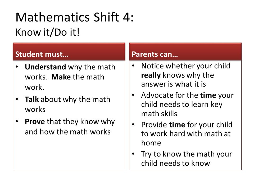 Mathematics Shift 4: Know it/Do it. Student must… Understand why the math works.