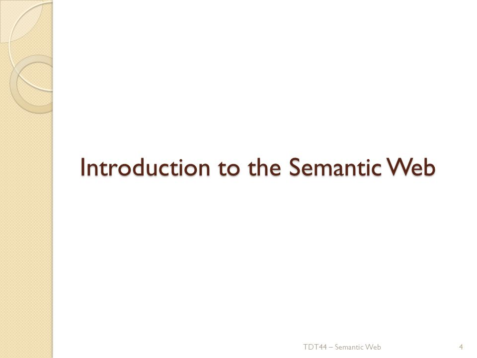Introduction to the Semantic Web TDT44 – Semantic Web4