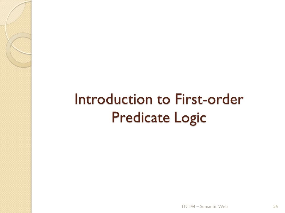 Introduction to First-order Predicate Logic TDT44 – Semantic Web56