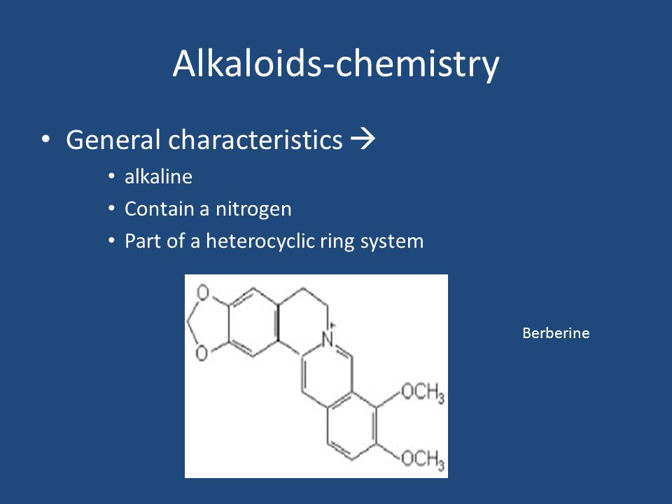 General characteristics  alkaline Contain a nitrogen Part of a heterocyclic ring system Berberine