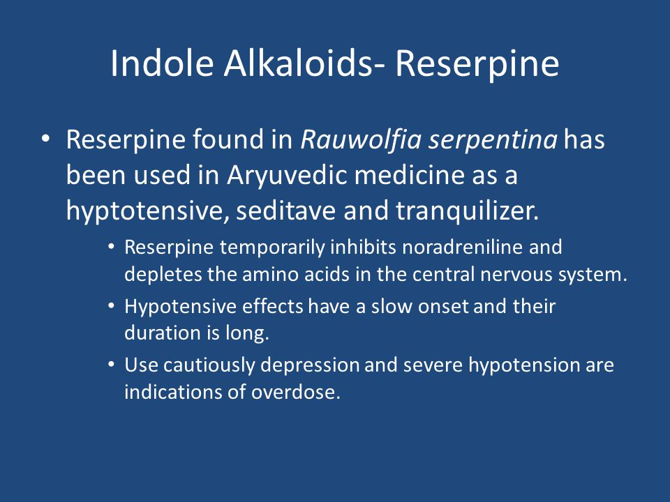Indole Alkaloids- Reserpine Reserpine found in Rauwolfia serpentina has been used in Aryuvedic medicine as a hyptotensive, seditave and tranquilizer.