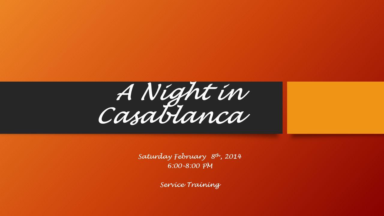 A Night in Casablanca Saturday February 8 th, 2014 6:00-8:00 PM Service Training