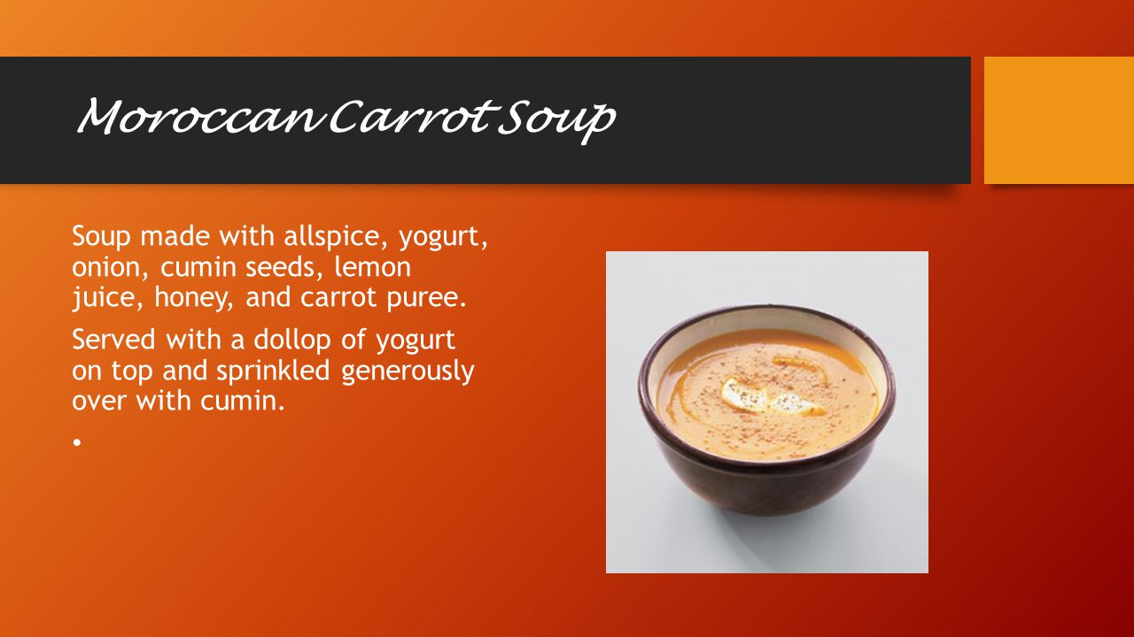 Moroccan Carrot Soup Soup made with allspice, yogurt, onion, cumin seeds, lemon juice, honey, and carrot puree.