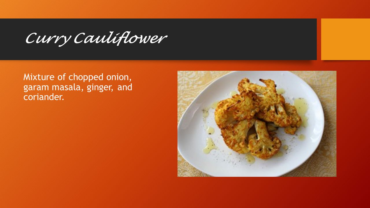 Curry Cauliflower Mixture of chopped onion, garam masala, ginger, and coriander.