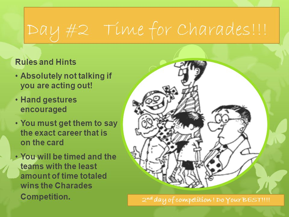 Day #2 Time for Charades!!. Rules and Hints Absolutely not talking if you are acting out.