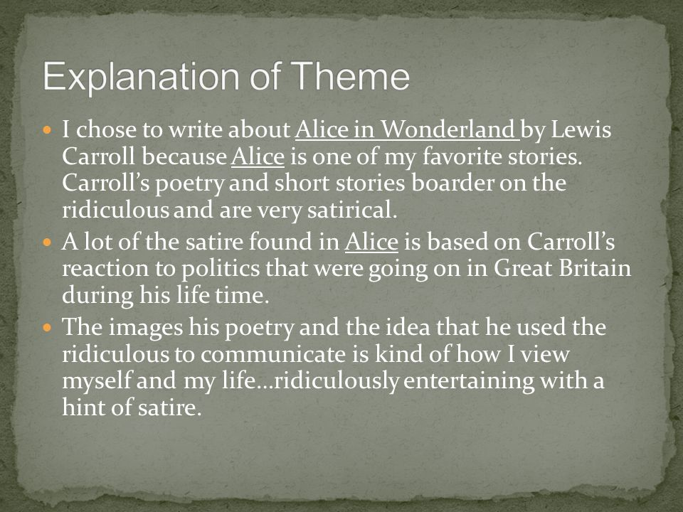 I chose to write about Alice in Wonderland by Lewis Carroll because Alice is one of my favorite stories.
