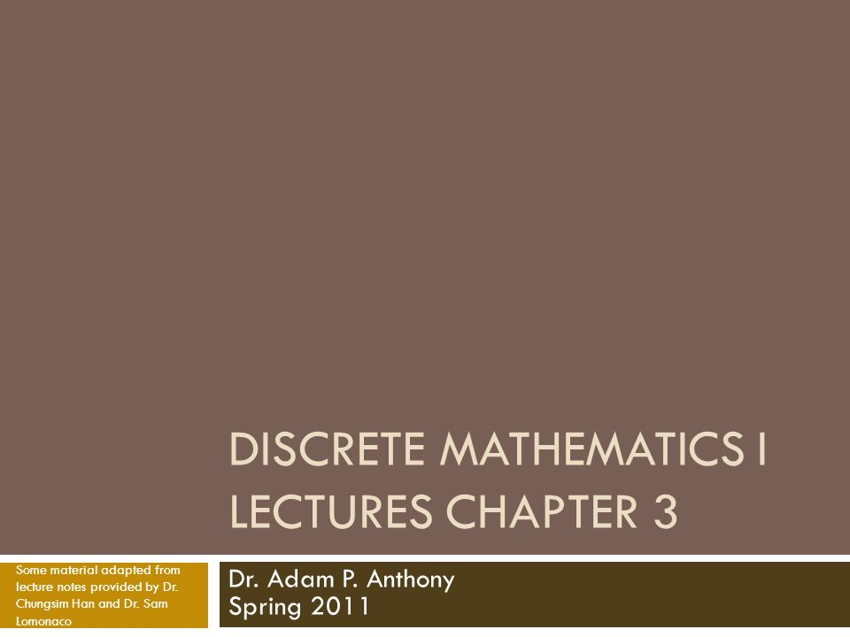 DISCRETE MATHEMATICS I LECTURES CHAPTER 3 Dr. Adam P.