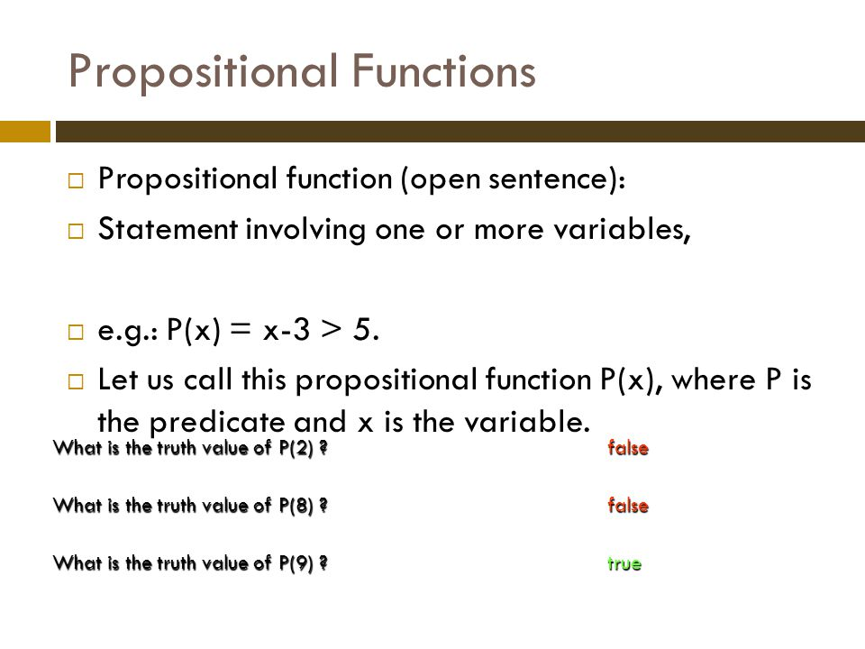 Propositional Functions  Propositional function (open sentence):  Statement involving one or more variables,  e.g.: P(x) = x-3 > 5.