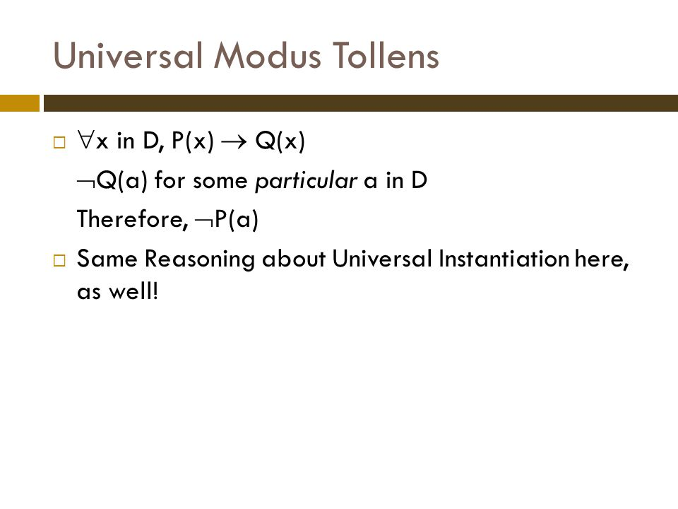 Universal Modus Tollens   x in D, P(x)  Q(x)  Q(a) for some particular a in D Therefore,  P(a)  Same Reasoning about Universal Instantiation here, as well!