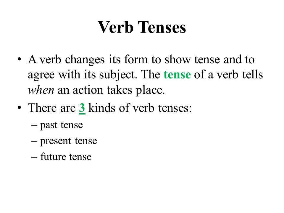 Verb Tenses A verb changes its form to show tense and to agree with its subject.