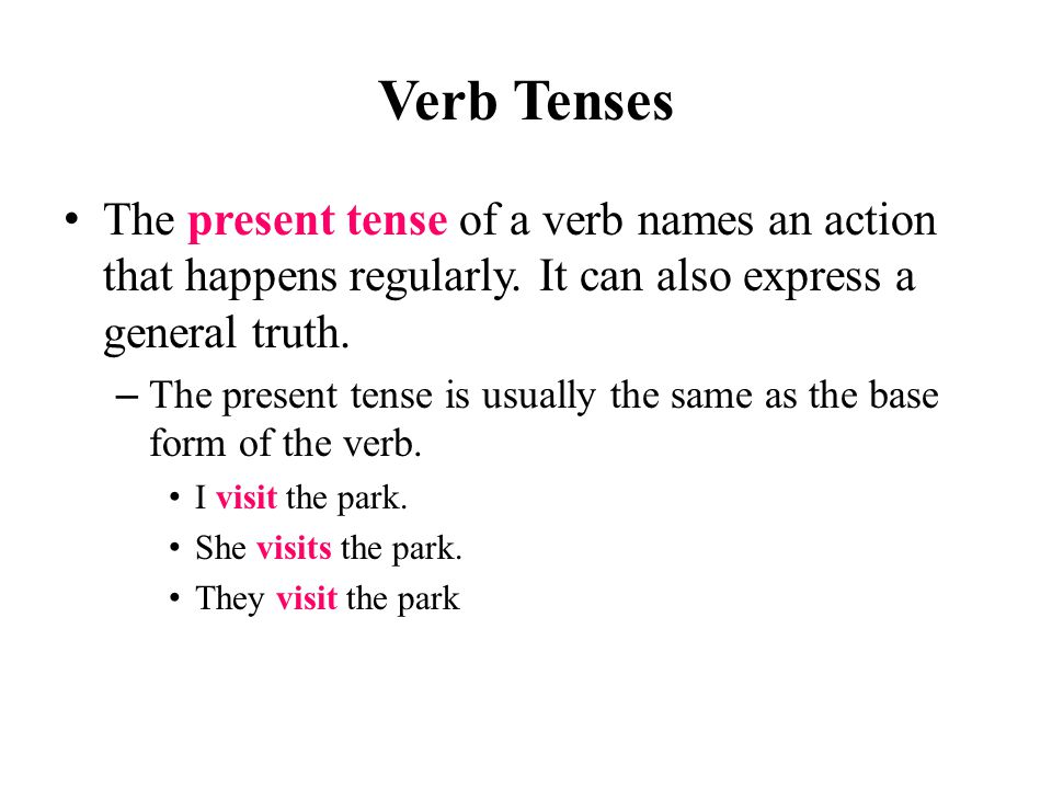 Verb Tenses The present tense of a verb names an action that happens regularly.