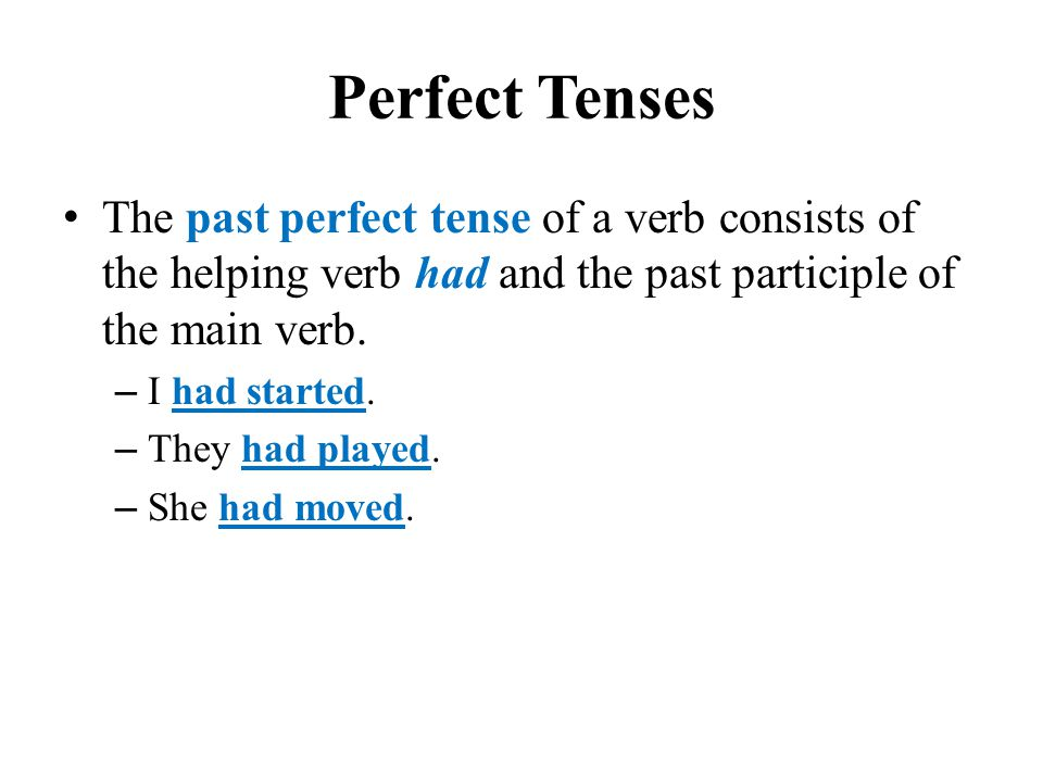 Perfect Tenses The past perfect tense of a verb consists of the helping verb had and the past participle of the main verb.