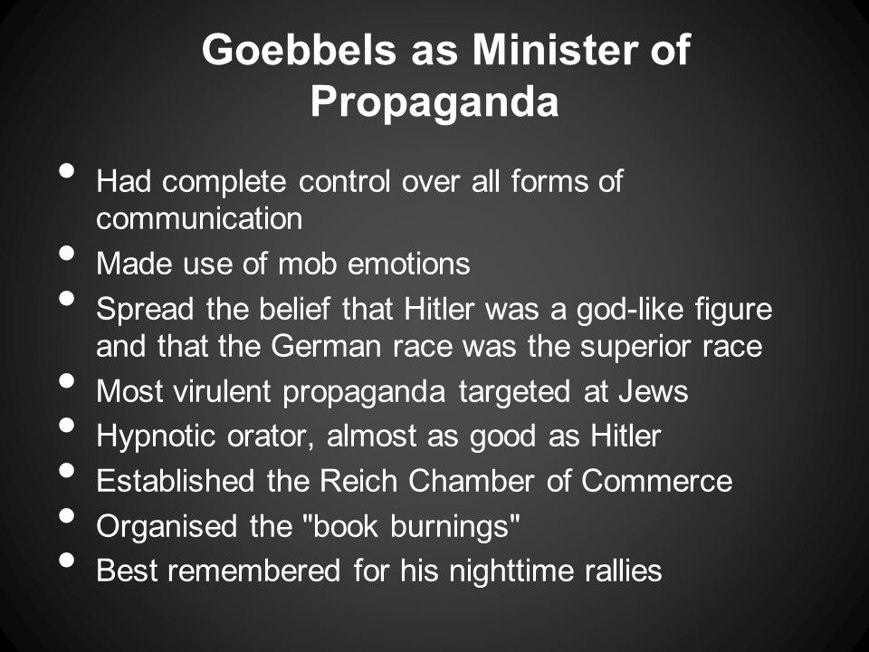 Goebbels 5 Propaganda Principles Must be interesting to the audience Must be used at the right time and must include a repetitive theme Must be specific Must be easily learnt and boomerang-proof Must give hope, but should not create false hopes.