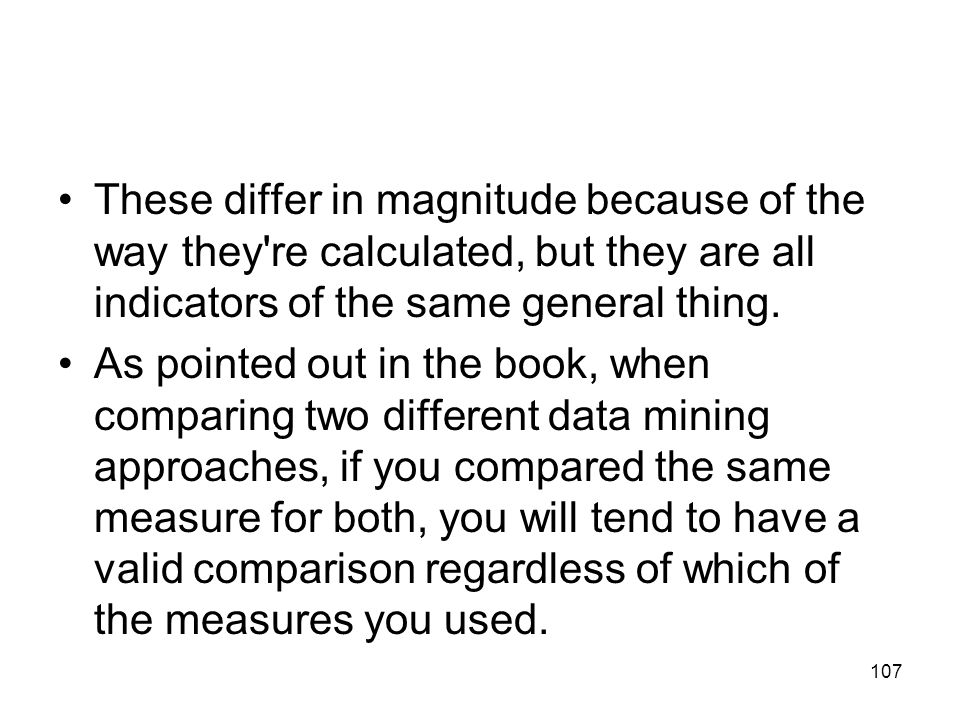 These differ in magnitude because of the way they re calculated, but they are all indicators of the same general thing.