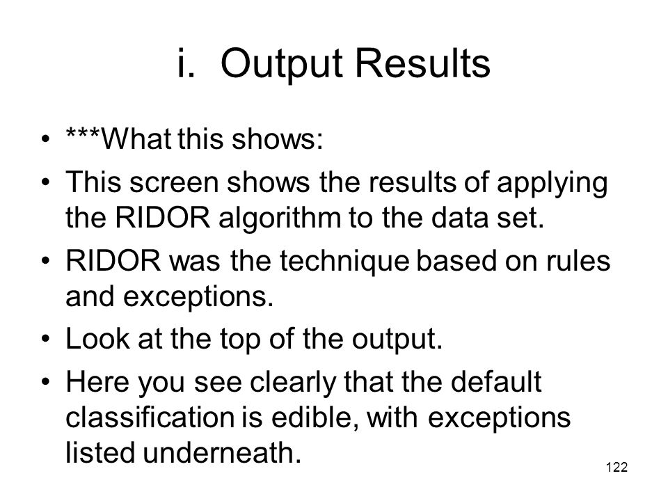 i. Output Results ***What this shows: This screen shows the results of applying the RIDOR algorithm to the data set. RIDOR was the technique based on
