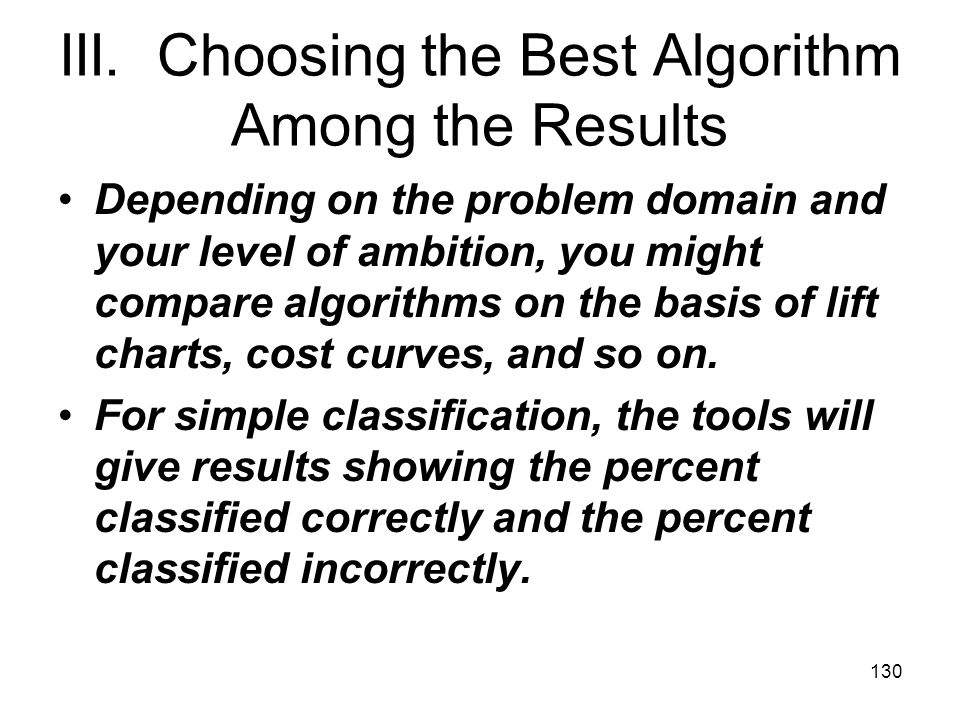 III. Choosing the Best Algorithm Among the Results Depending on the problem domain and your level of ambition, you might compare algorithms on the bas
