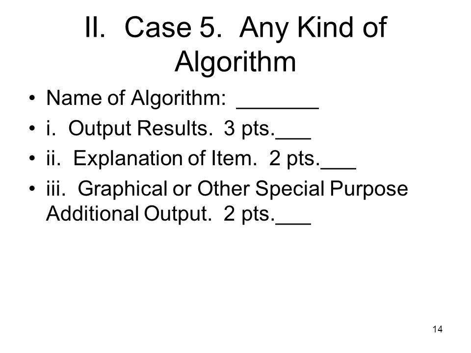 II. Case 5. Any Kind of Algorithm Name of Algorithm: _______ i.