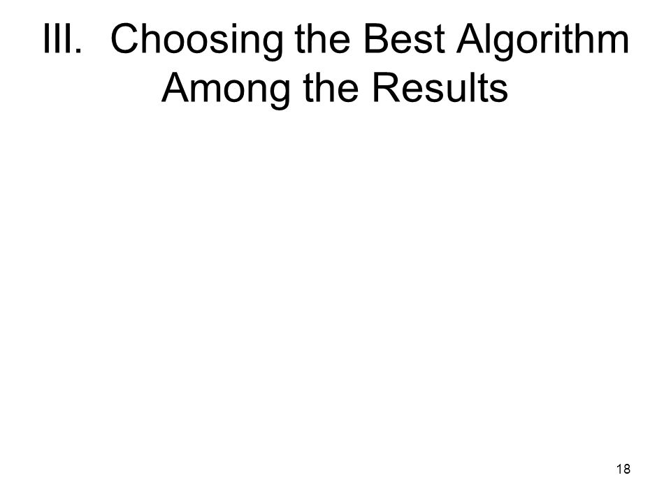 III. Choosing the Best Algorithm Among the Results 18
