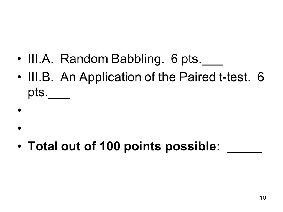 III.A. Random Babbling. 6 pts.___ III.B. An Application of the Paired t-test.