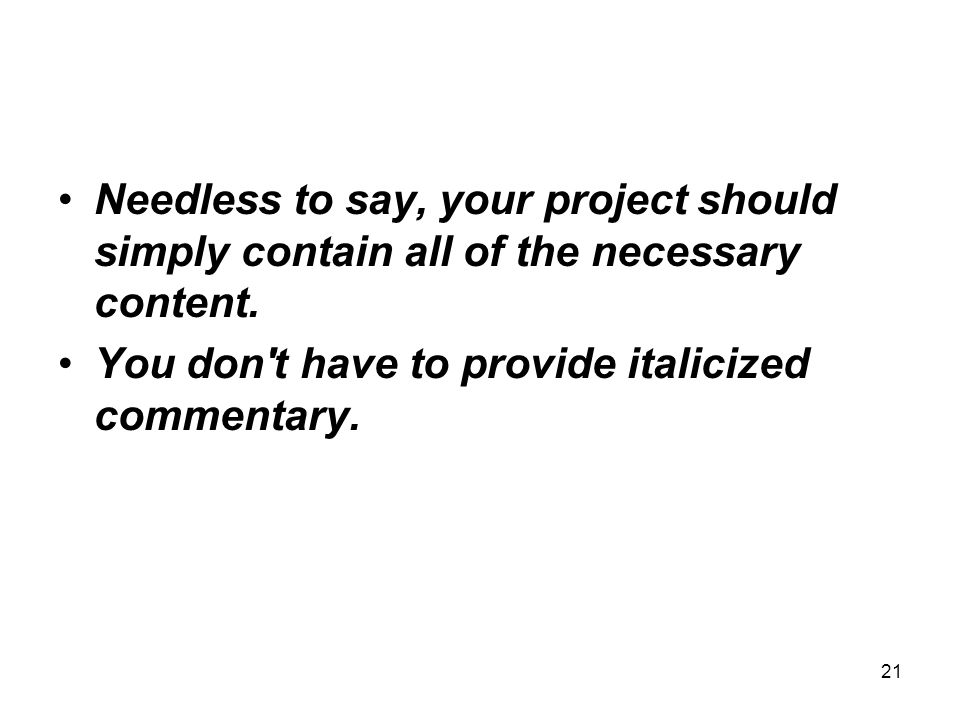 Needless to say, your project should simply contain all of the necessary content.