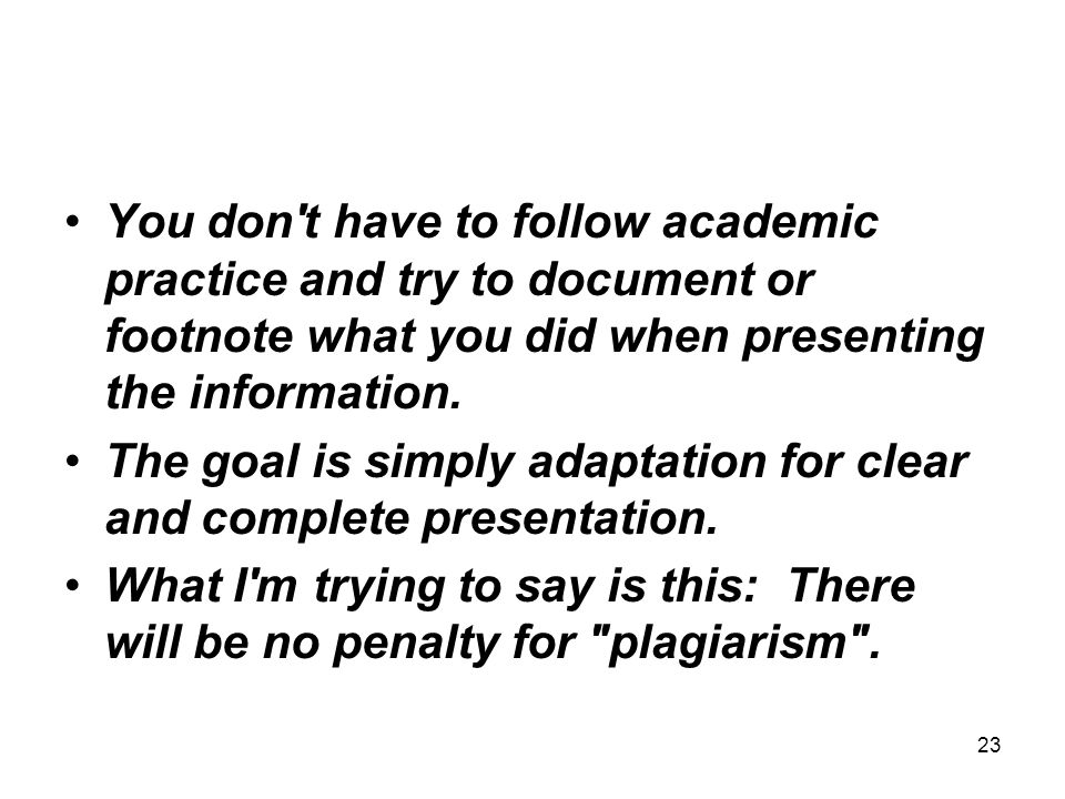 You don t have to follow academic practice and try to document or footnote what you did when presenting the information.